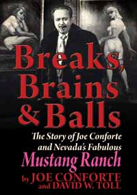Breaks, Brains & Balls - The Story of Nevada's Fabulous Mustang Ranch by Joe Conforte and David W. Toll
